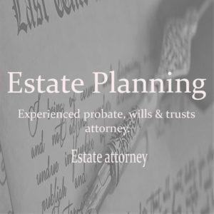 Estate planning, wills, trusts, probate attorney